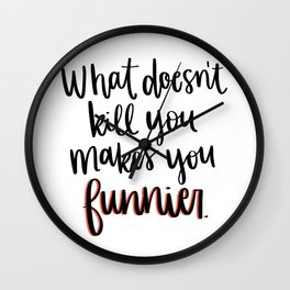 What Doesn't Kill You Makes You Funnier (Red) Wall Clock