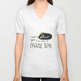 I Want To Shower You In All Sorts Of Crazy Love Unisex V-Neck