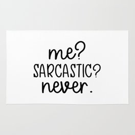 Me? Sarcastic? Never. Funny design Rug