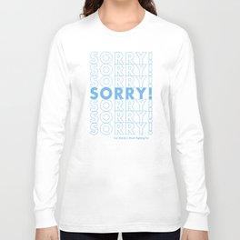 Sorry! Sorry! Sorry! Long Sleeve T-shirt