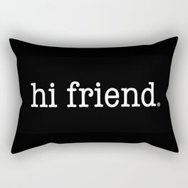 hi friend b/w Rectangular Pillow