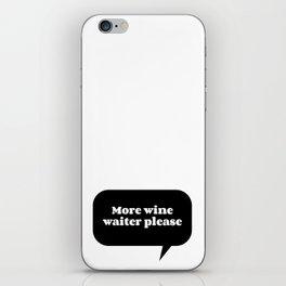 More wine waiter please iPhone Skin