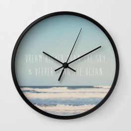 dream higher than the sky & deeper than the ocean ... Wall Clock