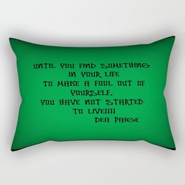 UNTIL YOU FIND SOMETHING IN LIFE TO MAKE A FOOL OUT OF YOURSELF, YOU HAVE NOT LIVED Rectangular Pillow