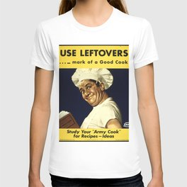 USE LEFTOVERS - MARK of a GOOD COOK - STUDY YOUR 'ARMY COOK' for RECIPES, IDEAS T-shirt