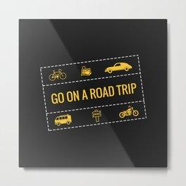 Go on a Road Trip Metal Print