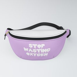 Stop Wasting Oxygen Funny Quote Fanny Pack
