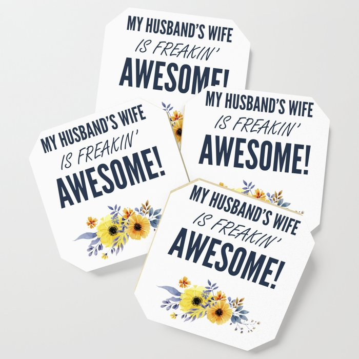 My Husbands Wife Is Freakin Awesome Funny Quotes For Wife Mom Coaster By Kick Ass Art