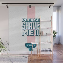 Please, Shave Me !!! Wall Mural
