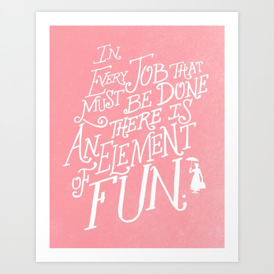 In Every Job That Must Be Done There Is An Element of Fun - PINK! Art Print