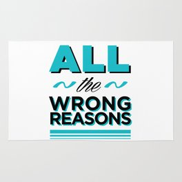 All the wrong reasons Rug