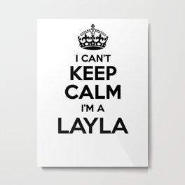 I cant keep calm I am a LAYLA Metal Print