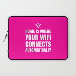 HOME IS WHERE YOUR WIFI CONNECTS AUTOMATICALLY (Pink) Laptop Sleeve