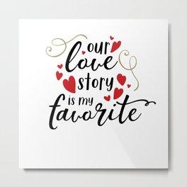 Our Love Story Is My Favorite Metal Print