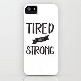Tired but Strong iPhone Case