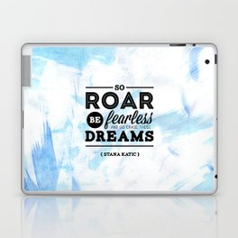 """""""So roar, be fearless, and go chase those dreams."""" - Stana Katic Laptop & iPad Skin"""