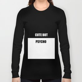 cute but psycho funny quote Long Sleeve T-shirt
