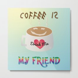 Coffee is My Friend Metal Print