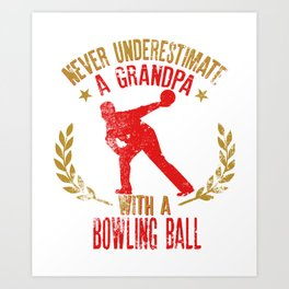 Never Underestimate A Grandpa With A Bowling Ball  Gift for Bowlers Art Print