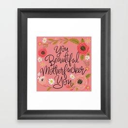 Pretty Swe*ry: You Beautiful MFer You Framed Art Print
