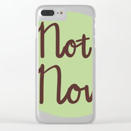 Not Now Clear iPhone Case