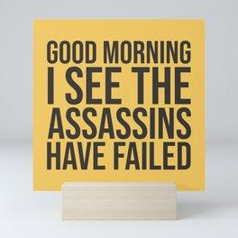 Good Morning, I See The Assassins Have Failed Mini Art Print