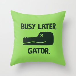 BUSY LATER GATOR Throw Pillow