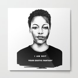 I Am Not Your Exotic Fantasy Metal Print