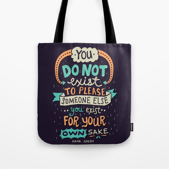 You exist for your own sake Tote Bag