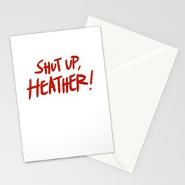 Shut up, Heather! Stationery Cards