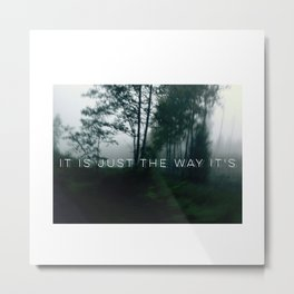 it is just the way it's Metal Print
