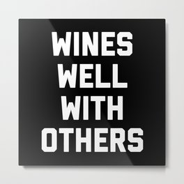 Drinks Well With Others 2 Funny Quote Metal Print