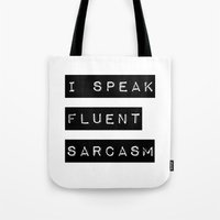 sarcasm Tote Bags featuring I Speak Fluent Sarcasm by Poppo Inc.