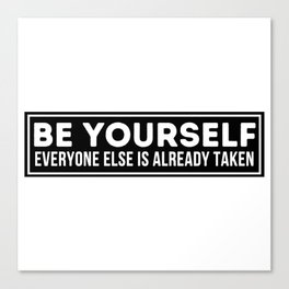 Inspirational T Shirt by Lumowell perfect for Motivation. Be Yourself Everyone Else Is Already Taken T-Shirt for Women and for Men. Canvas Print