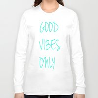 good vibes only Long Sleeve T-shirts featuring Good Vibes Only by Poppo Inc.