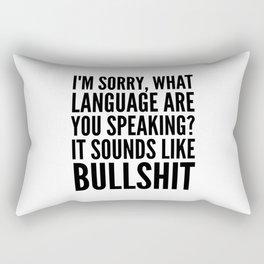 I'm Sorry, What Language Are You Speaking? It Sounds Like Bullshit Rectangular Pillow