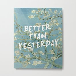 BETTER THAN YESTERDAY 2 Metal Print