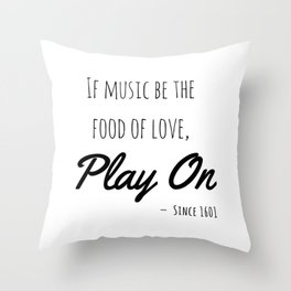 If music be the food of love, play on | Shakespeare Quote Throw Pillow