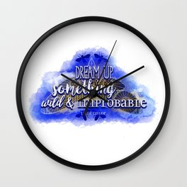 Dream up something wild and improbable (Laini Taylor - Strange the Dreamer) Wall Clock