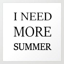 I need more summer Art Print