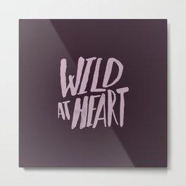 Wild at Heart x Typography Metal Print