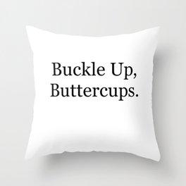 Buckle Up, Buttercups. Throw Pillow