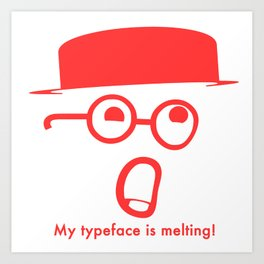 My typeface is melting! Art Print
