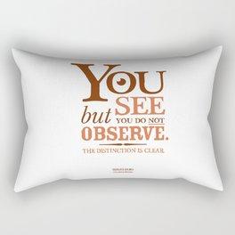Sherlock Holmes novel quote – you see Rectangular Pillow