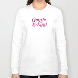 Gentle & Kind Long Sleeve T-shirt