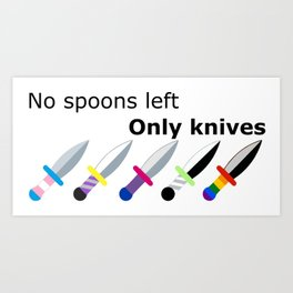 No Spoons Left Only Knives Art Print