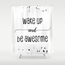 TEXT ART Wake up and be awesome Shower Curtain
