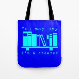 You May Say I'm A Dreamer Tote Bag