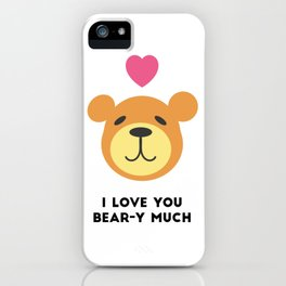 Love you bear-y much iPhone Case