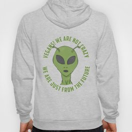 Vegans We Are Not Crazy From Future - Funny Veganism Quote Gift Hoody